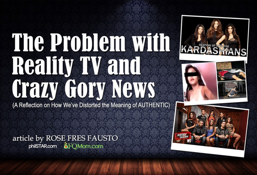 The Problem with Reality TV and Crazy Gory News  (A Reflection on How We've Distorted the Meaning of AUTHENTIC)