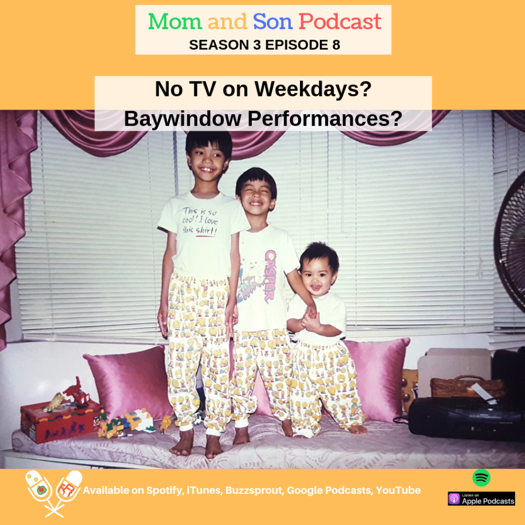 Mom and Son Podcast – Season 3 Episode 8 (NO TV ON WEEKDAYS? BAYWINDOW PERFORMANCES?)