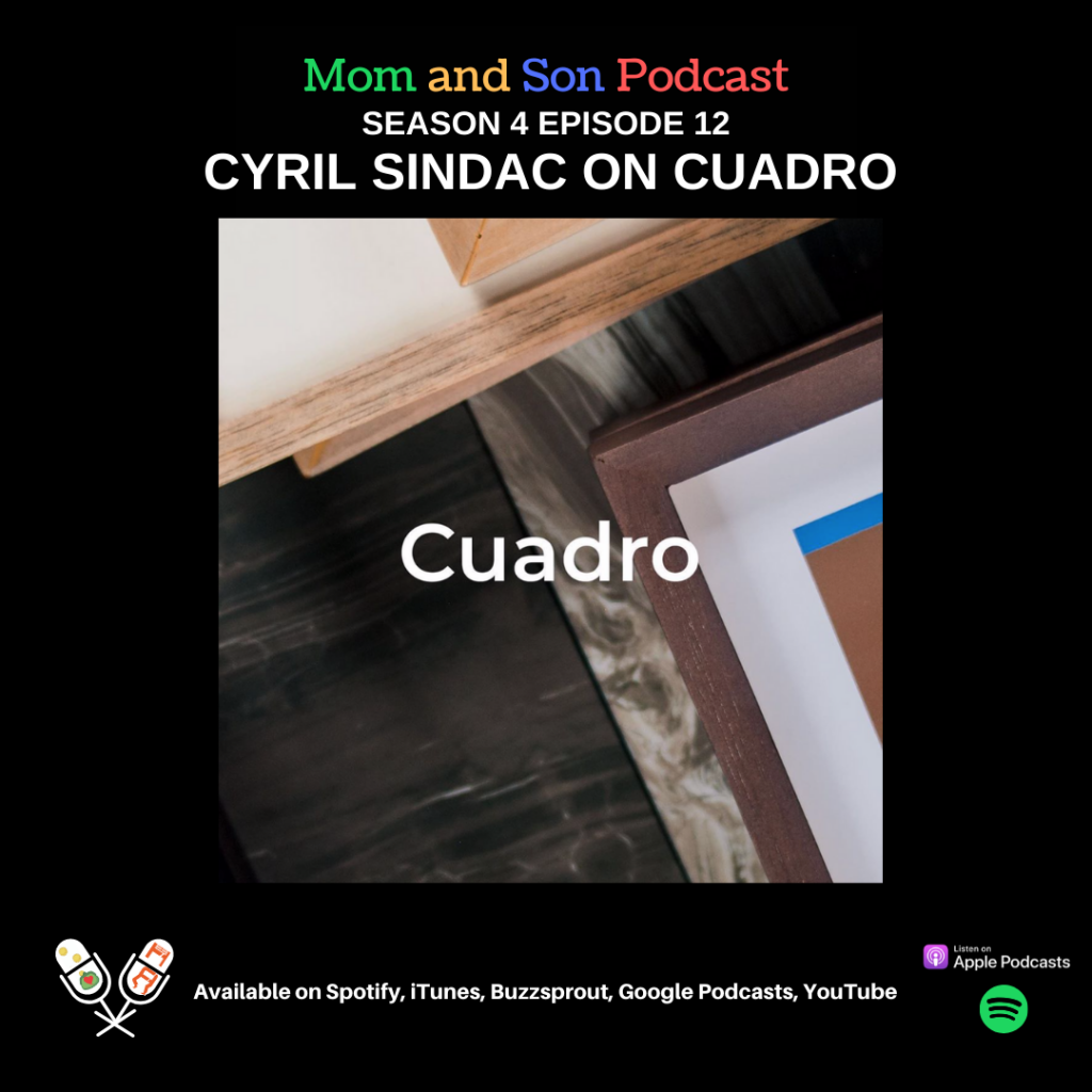 Mom and Son Podcast – Season 4 Episode 12 (CYRIL SINDAC ON CUADRO)