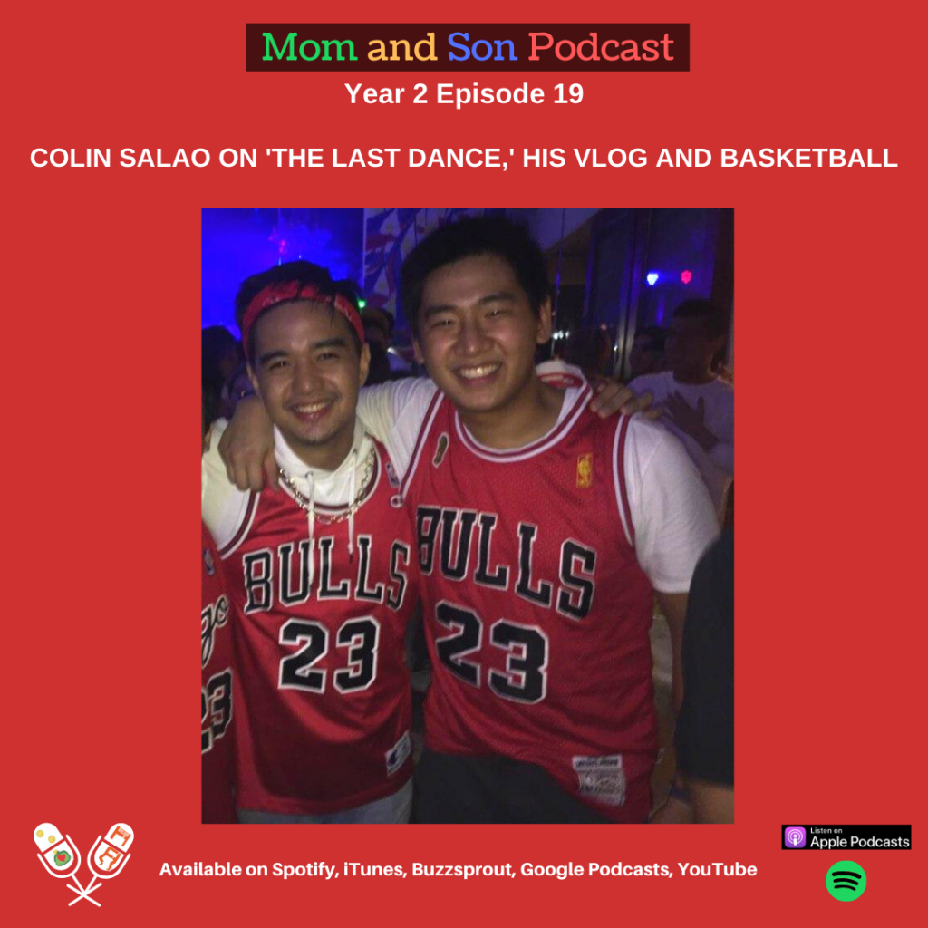 Mom and Son Podcast – Year 2 Episode 19 (COLIN SALAO ON 'THE LAST DANCE,' HIS VLOG AND BASKETBALL)