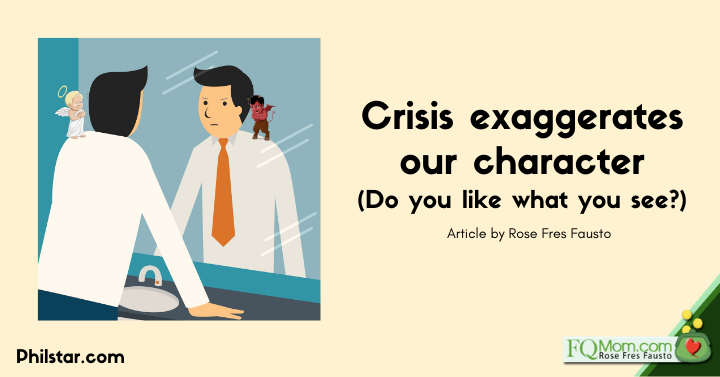 Crisis exaggerates our character (Do you like what you see?)