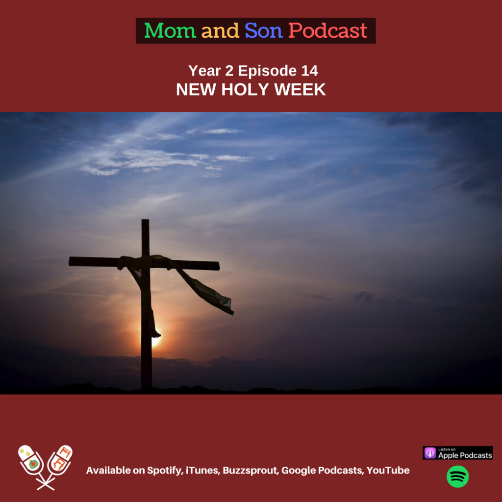 Mom and Son Podcast – Year 2 Episode 14 (NEW HOLY WEEK)