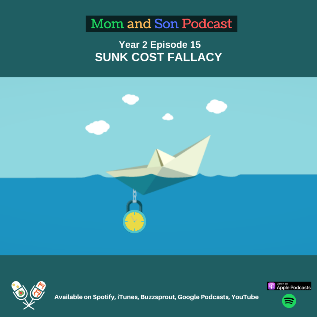 Mom and Son Podcast – Year 2 Episode 15 (SUNK COST FALLACY)