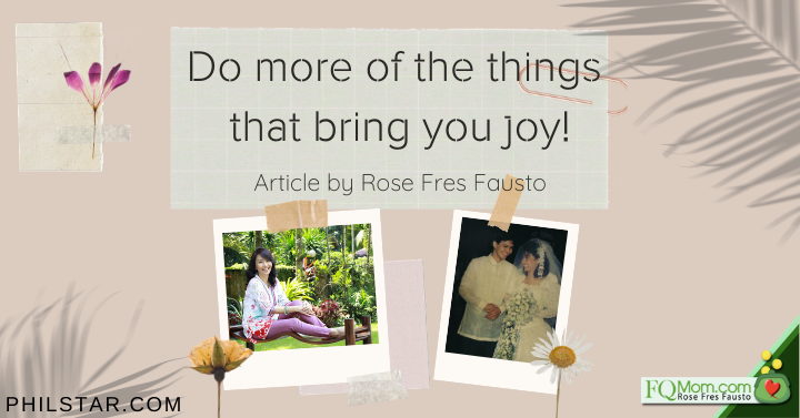 Do more of the things that bring you joy!